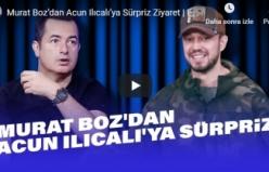 Murat Boz'dan Acun Ilıcalı'ya Sürpriz Ziyaret | EYS