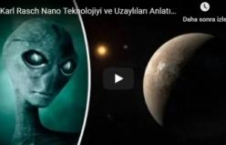 Karl Rasch Nano Teknolojiyi ve Uzaylıları Anlatıyor